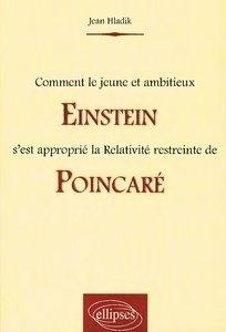 Couverture du livre : Comment le jeune et ambitieux Einstein s'est approprié la Relativité restreinte de Poincaré
