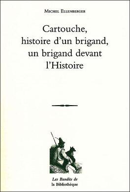 Couverture du livre : Cartouche, histoire d'un brigand, un brigand devant l'Histoire