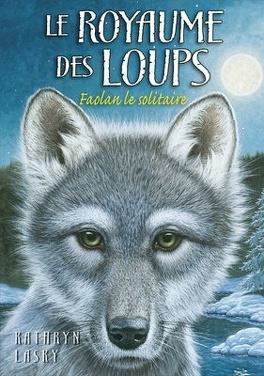 Couverture du livre : Le Royaume des loups, Tome 1 : Faolan le solitaire