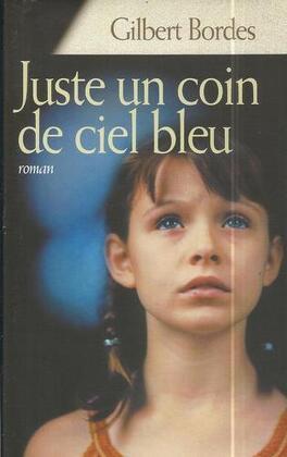Juste Un Coin De Ciel Bleu Livre De Gilbert Bordes