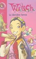 W.i.t.c.h., tome 5 : La Dernière Larme