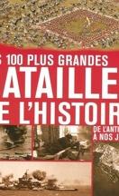 Les 100 plus grandes batailles de l'Histoire : De l'Antiquité à nos jours