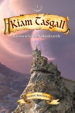 Couverture du livre : Kiam Tasgall, tome 1 : La société de Voktalzarth