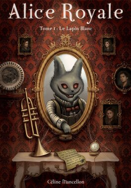Couverture du livre : Alice Royale, Tome 1 : Le Lapin Blanc