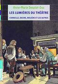 Les lumières du théâtre - Corneille, Racine, Molière et les autres