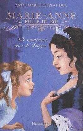 Couverture du livre : Marie-Anne, fille de roi, tome 4 : Une mystérieuse reine de Pologne.