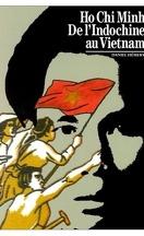 Ho Chi Minh - de l'Indochine au Vietnam