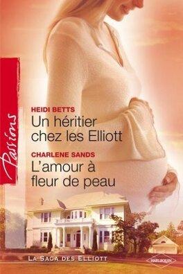 Couverture du livre : La Saga des Elliott, Tome 5 et 6 : Un Héritier Chez Les Elliott / L'Amour à Fleur de Peau