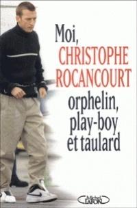 Couverture du livre : Moi, Christophe Rocancourt, orphelin, play-boy et taulard : récit
