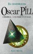 Oscar Pill, Tome 5 : Cérébra, l'Ultime Voyage