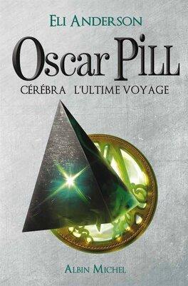 Couverture du livre : Oscar Pill, Tome 5 : Cérébra, l'Ultime Voyage