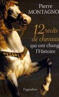 12 recits de chevaux qui ont change l'histoire