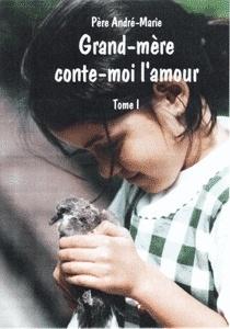 Grand Mère Conte Moi L Amour Tome 1 Livre De Père André