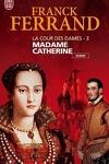 couverture La Cour des Dames, Tome 3 : Madame Catherine