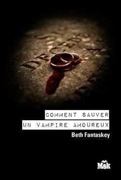 Couverture du livre : Comment se débarrasser d'un vampire amoureux, Tome 2 : Comment sauver un vampire amoureux