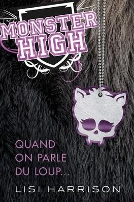 Couverture du livre : Monster High, Tome 3 : Quand on Parle du Loup...