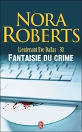 Lieutenant Eve Dallas, Tome 30 : Fantaisie du crime