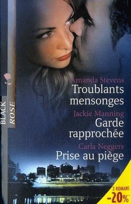 Couverture du livre : Troublants mensonges / Garde rapprochée / Prise au piège