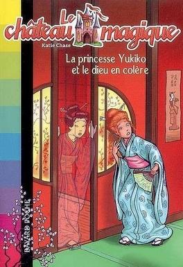 Couverture du livre : Le château magique, tome 3 : La princesse Yukiko et le dieu en colère