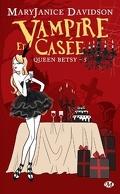 Queen Betsy, Tome 5 : Vampire et Casée
