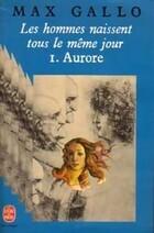 Couverture du livre : Les hommes naissent tous le même jour, tome 1 : Aurore