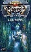 La Compagnie des glaces - Nouvelle époque, tome 18 : Caste Barbare
