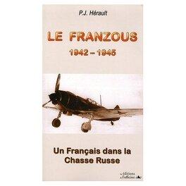 Le Franzous Un Francais Dans La Chasse Russe 1942 1945