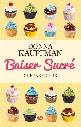 Couverture du livre : Cupcake Club Romance, Tome 1 : Baiser sucré