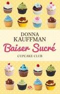 Cupcake Club Romance, Tome 1 : Baiser sucré