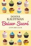 couverture Cupcake Club Romance, Tome 1 : Baiser sucré