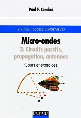 Couverture du livre : Micro-ondes : Volume 2, Circuits passifs, propagation, antennes : cours et exercices : 2e cycle, Ecoles d'ingénieurs
