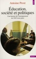 Education, société et politiques : une histoire de l'enseignement en France, de 1945 à nos jours