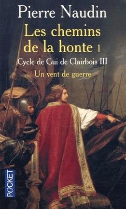 Couverture du livre : Le cycle de Gui de Clairbois - Tome 3 - Les chemins de la honte - Partie 1 - Un vent de guerre