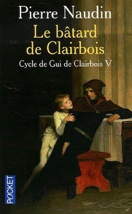 Couverture du livre : Le cycle de Gui de Clairbois - Tome 5 - Le bâtard de Clairbois