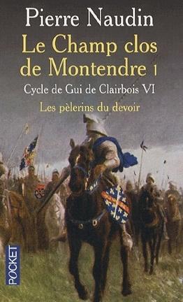 Couverture du livre : Le cycle de Gui de Clairbois - Tome 6 - Le champ clos de Montendre - Partie 1 - Les pèlerins du devoir