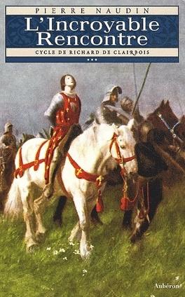 Couverture du livre : Le cycle de Richard de Clairbois - Tome 3 - L'incroyable rencontre