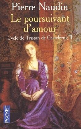 Couverture du livre : Le cycle de Tristan de Castelreng - Tome 2 - Le poursuivant d'amour