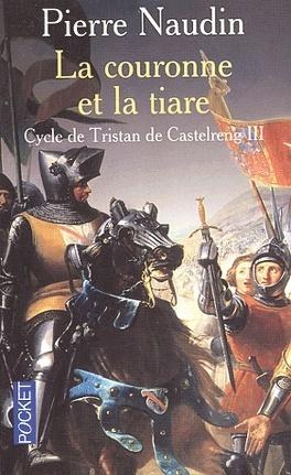 Couverture du livre : Le cycle de Tristan de Castelreng - Tome 3 - La couronne et la tiare