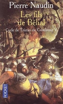 Couverture du livre : Le cycle de Tristan de Castelreng - Tome 5 - Les fils de Bélial