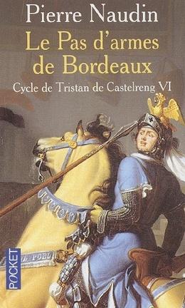 Couverture du livre : Le cycle de Tristan de Castelreng - Tome 6 - Le pas d'armes de Bordeaux