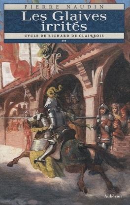 Couverture du livre : Le cycle de Richard de Clairbois - Tome 2 - Les Glaives irrités
