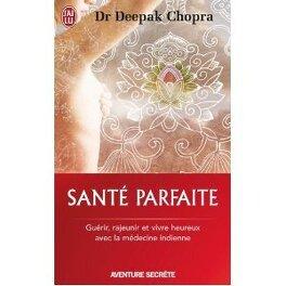 Couverture du livre : Santé parfaite : guérir, rajeunir et vivre heureux avec la médecine indienne