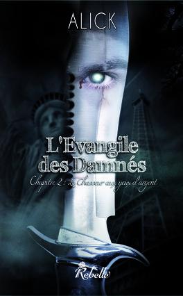 Couverture du livre : L'Evangile des Damnés - Chapitre 2 : Le Chasseur aux yeux d'argent