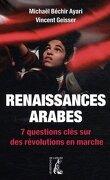 Renaissances arabes : 7 questions clés sur des révolutions en marche