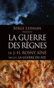 Serge Lehman présente : La Guerre des Règnes de J.-H. Rosny Aîné