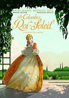 Couverture du livre : Les colombes du Roi-Soleil, Tome 2 : Le secret de Louise (BD)