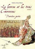 La Licorne et les trois Couronnes, tome 1 : La Licorne et les trois Couronnes - Première partie