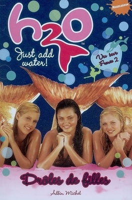 Couverture du livre : H2O : just add water !, tome 1 : Drôles de filles