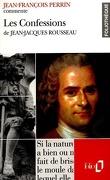 Les Confessions de Jean-Jacques Rousseau (Essai et dossier)