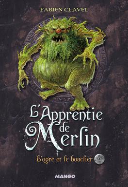 Couverture du livre : L'apprentie de Merlin, tome 2 : L'ogre et le bouclier